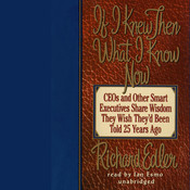 If I Knew Then What I Know Now: CEOs and Other Smart Executives Share Wisdom They Wish Theyd Been Told 25 Years Ago, by Richard Edler