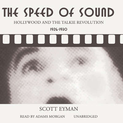 The Speed of Sound: Hollywood and the Talkie Revolution, 1926–1930 Audiobook, by Scott Eyman