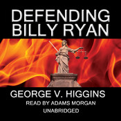 Defending Billy Ryan: A Jerry Kennedy Novel, by George V. Higgins