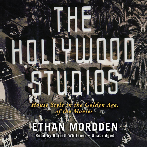 Printable The Hollywood Studios: House Style in the Golden Age of the Movies Audiobook Cover Art