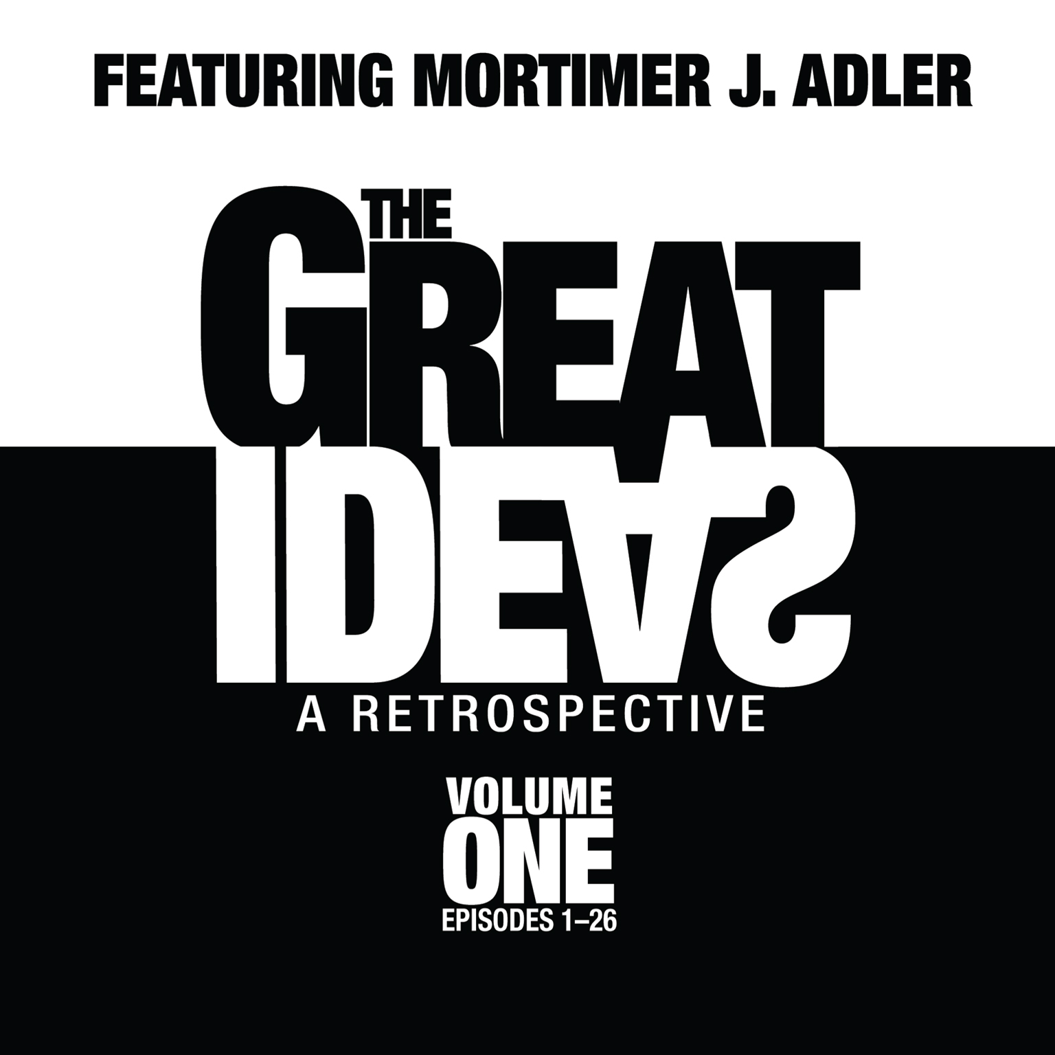 Printable The Great Ideas: A Retrospective, Vol. 1: Episodes 1–26 Audiobook Cover Art