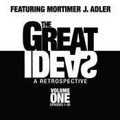 The Great Ideas: A Retrospective, Vol. 1: Episodes 1–26 Audiobook, by Mortimer J. Adler