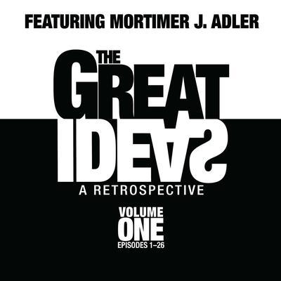 The Great Ideas: A Retrospective, Vol. 1: Episodes 1–26 Audiobook, by Mortimer J. Adler