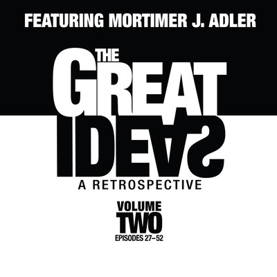 The Great Ideas: A Retrospective, Vol. 2: Episodes 27–52 Audiobook, by Mortimer J. Adler