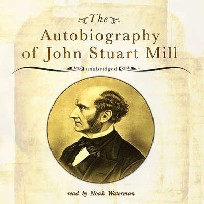 The Autobiography of John Stuart Mill Audiobook, by John Stuart Mill