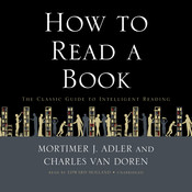 How to Read a Book: The Classic Guide to Intelligent Reading, by Mortimer J. Adler, Charles Van Doren