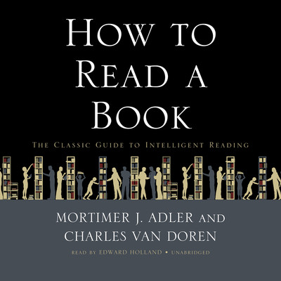 How to Read a Book: The Classic Guide to Intelligent Reading Audiobook, by Mortimer J. Adler