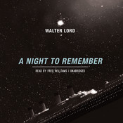 A Night to Remember: The Classic Account of the Final Hours of the Titanic Audiobook, by Walter Lord