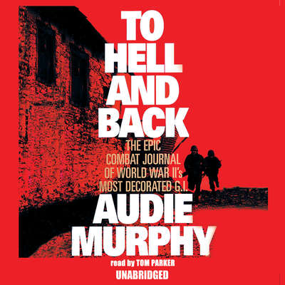 To Hell and Back Audiobook, by Audie Murphy