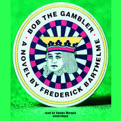 Bob the Gambler Audiobook, by Frederick Barthelme