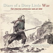 Diary of a Dirty Little War: The Spanish-American War of 1898 Audiobook, by Harvey Rosenfeld