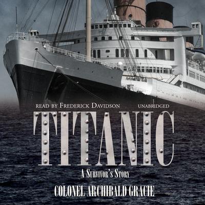 Titanic: A Survivor's Story Audiobook, by Archibald Gracie
