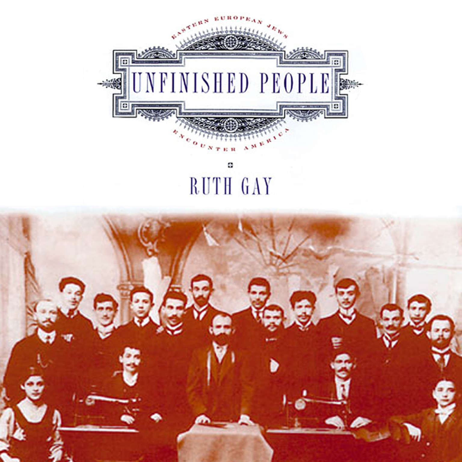Unfinished People: Eastern European Jews Encounter America Audiobook, by Ruth Gay