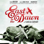 East to the Dawn: The Life of Amelia Earhart, by Susan Butler
