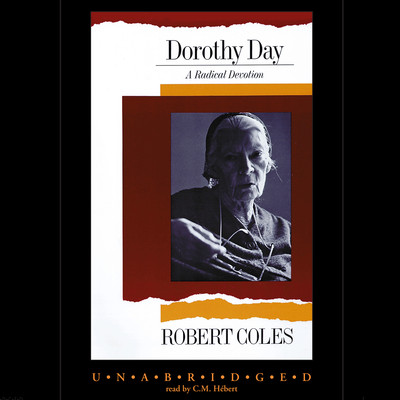 Dorothy Day: A Radical Devotion Audiobook, by Robert Coles