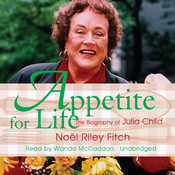 Appetite for Life: The Biography of Julia Child Audiobook, by Noël Riley Fitch