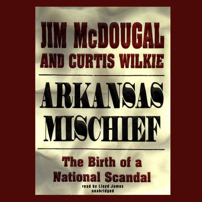 Arkansas Mischief: The Birth of a National Scandal Audiobook, by Jim McDougal