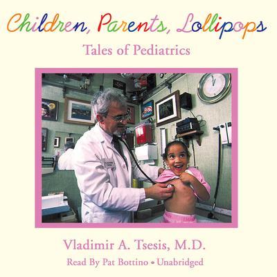 Children, Parents, Lollipops: Tales of Pediatrics Audiobook, by Vladimir A. Tsesis