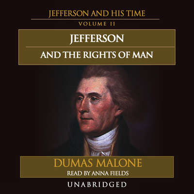 Jefferson and the Rights of Man: Jefferson and His Time, Volume 2 Audiobook, by Dumas Malone