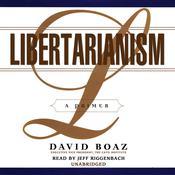 Libertarianism: A Primer Audiobook, by David Boaz