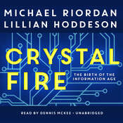 Crystal Fire: The Birth of the Information Age Audiobook, by Michael Riordan|Lillian Hoddeson|