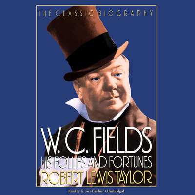 W. C. Fields: His Follies and Fortunes Audiobook, by Robert Lewis Taylor