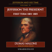 Jefferson the President: First Term, 1801–1805: Jefferson and His Time, Volume 4, by Dumas Malone