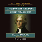Jefferson the President: Second Term, 1805–1809: Jefferson and His Time, Volume 5 Audiobook, by Dumas Malone
