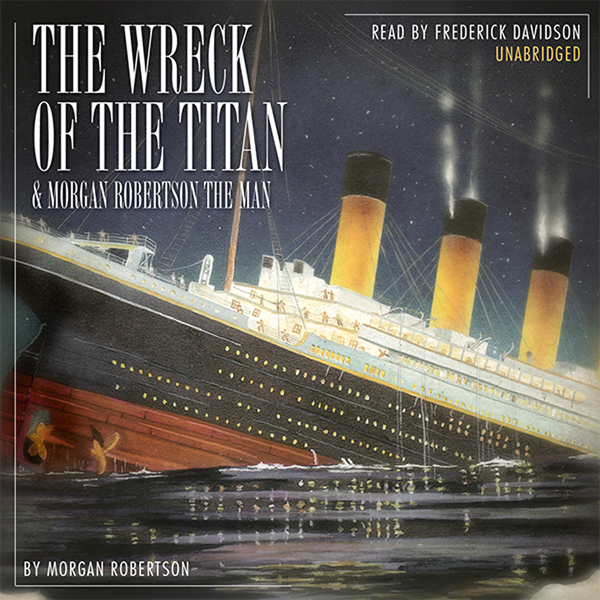 Printable The Wreck of the Titan & Morgan Robertson the Man Audiobook Cover Art