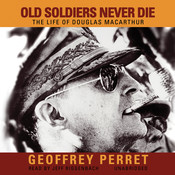 Old Soldiers Never Die: The Life of Douglas MacArthur Audiobook, by Geoffrey Perret