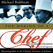 The Making of a Chef: Mastering Heat at the Culinary Institute, by Michael Ruhlman