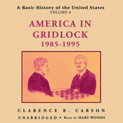 A Basic History of the United States, Vol. 6: America in Gridlock, 1985–1995, by Clarence B. Carson