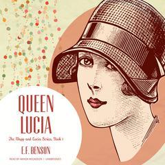 Queen Lucia Audiobook, by E. F. Benson