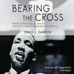 Bearing the Cross: Martin Luther King, Jr., and the Southern Christian Leadership Conference Audiobook, by David J. Garrow
