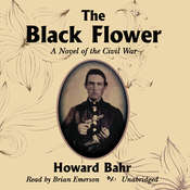 The Black Flower: A Novel of the Civil War, by Howard Bahr