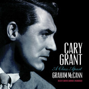 Cary Grant: A Class Apart Audiobook, by Graham McCann