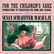 For the Children's Sake: Foundations of Education for Home and School, by Susan Schaeffer Macaulay