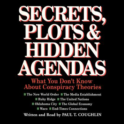 Secrets, Plots, and Hidden Agendas: What You Don't Know about Conspiracy Theories Audiobook, by Paul T. Coughlin