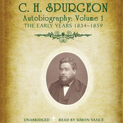 C. H. Spurgeon's Autobiography, Vol. 1: The Early Years, 1834–1859 Audiobook, by C. H. Spurgeon