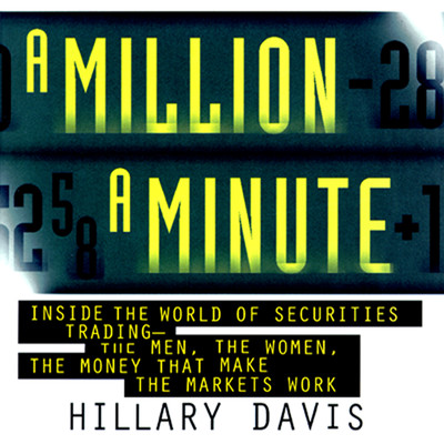 A Million a Minute: Inside the Mega-Money, High-Tech World of Traders Audiobook, by Hillary Davis