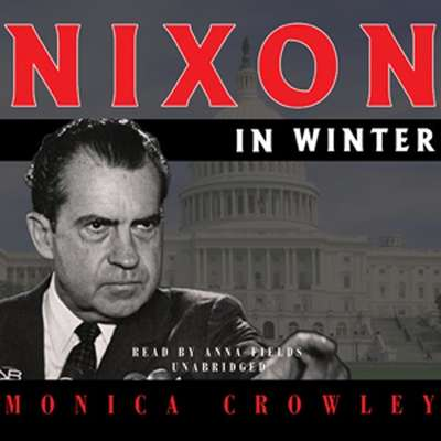 Nixon in Winter: His Final Revelations about Diplomacy, Watergate, and Life Out of the Arena Audiobook, by Monica Crowley