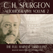 C. H. Spurgeon Autobiography, Vol. 2: The Full Harvest, 1860–1892, by C. H. Spurgeon