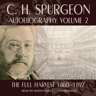C. H. Spurgeon Autobiography, Vol. 2: The Full Harvest, 1860–1892 Audiobook, by C. H. Spurgeon