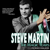 Steve Martin: The Magic Years Audiobook, by Morris Wayne Walker