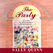 The Party: A Guide to Adventurous Entertaining, by Sally Quinn