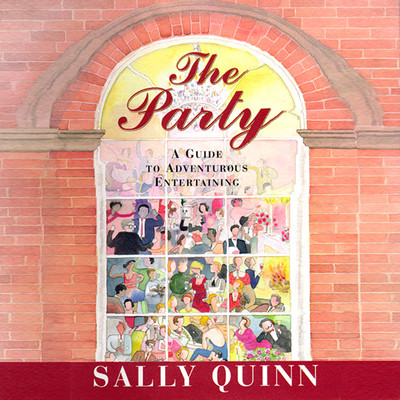 The Party: A Guide to Adventurous Entertaining Audiobook, by Sally Quinn