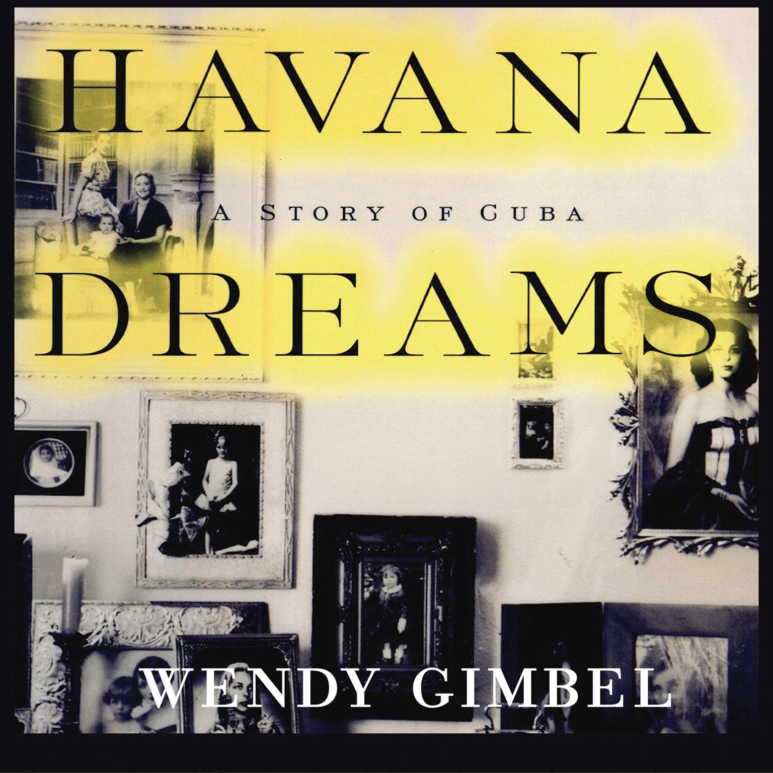Havana Dreams: A Story of Cuba Audiobook, by Wendy Gimbel