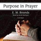 Purpose in Prayer, by E. M. Bounds