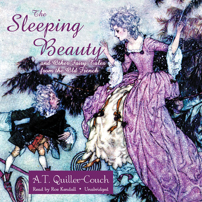 The Sleeping Beauty and Other Fairy Tales from the Old French Audiobook, by A. T. Quiller-Couch