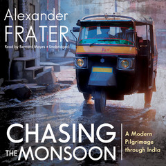 Chasing the Monsoon: A Modern Pilgrimage through India Audiobook, by Alexander Frater